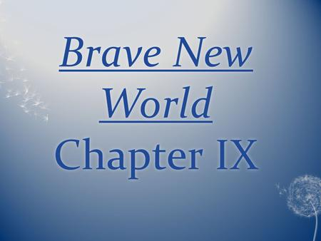 Brave New World Chapter IX. Plot Lenina is on soma holiday for most of Chapter nine and therefore is not involved in most of the events but is still present.