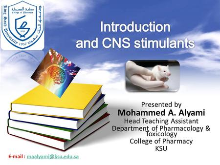 Presented by Mohammed A. Alyami Head Teaching Assistant Department of Pharmacology & Toxicology College of Pharmacy KSU.