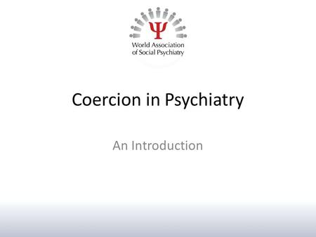 Coercion in Psychiatry An Introduction. What is coercion? Oxford English Dictionary definition: 'to constrain or restrain by the application of superior.