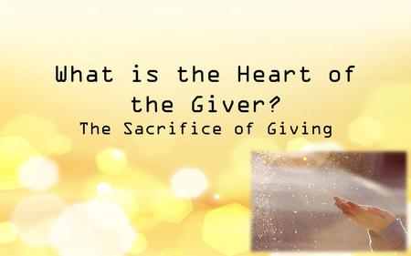 What is the Heart of the Giver? The Sacrifice of Giving.
