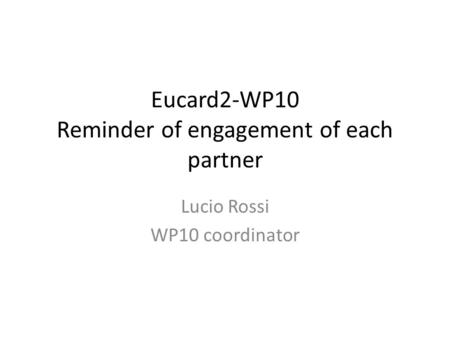Eucard2-WP10 Reminder of engagement of each partner Lucio Rossi WP10 coordinator.