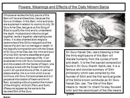 Powers, Meanings and Effects of the Daily Nitnem Bania Sri Guru Nanak Dev Jee's blessing is that the thirty-eight pauris of this Bani will liberate humanity.