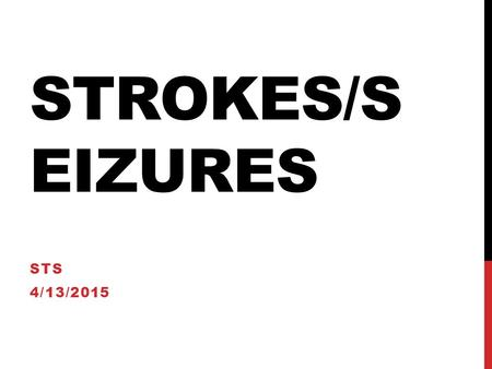 STROKES/S EIZURES STS 4/13/2015. CEREBROVASCULAR ACCIDENT & STROKE CVA: an interruption of blood flow to the brain Stroke: loss of brain function due.