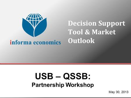 Decision Support Tool & Market Outlook May 30, 2013 USB – QSSB: Partnership Workshop.