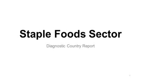 Staple Foods Sector Diagnostic Country Report 1. 1.Background 2.State of competition and competition reforms 3.Overview of the market structure 4.Competition.