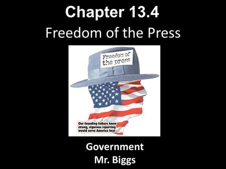 Freedom of the Press Chapter 13.4 Government Mr. Biggs.