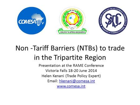 Non -Tariff Barriers (NTBs) to trade in the Tripartite Region Presentation at the RAME Conference Victoria Falls 18-20 June 2014 Helen Kenani (Trade Policy.