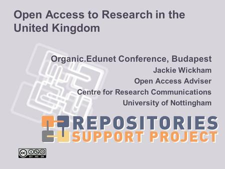 Open Access to Research in the United Kingdom Organic.Edunet Conference, Budapest Jackie Wickham Open Access Adviser Centre for Research Communications.
