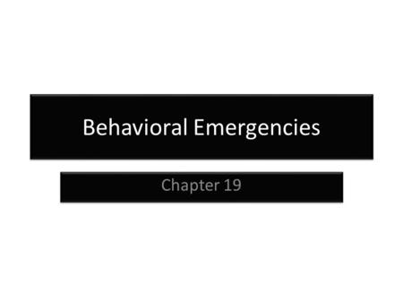 Behavioral Emergencies Chapter 19. Myth and Reality Everyone has symptoms of mental illness problems at some point. Only a small percentage of mental.