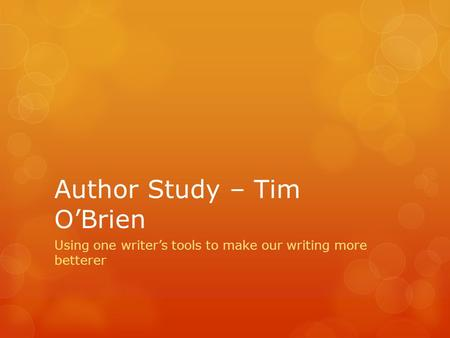 Author Study – Tim O'Brien Using one writer's tools to make our writing more betterer.