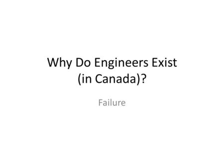 Why Do Engineers Exist (in Canada)?