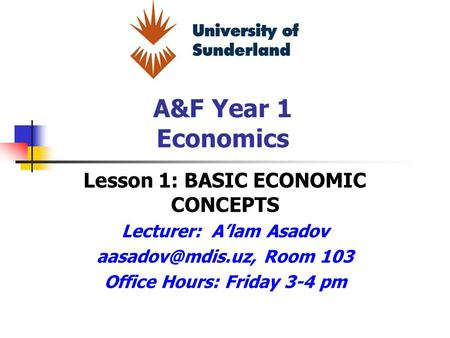 Lesson 1: BASIC ECONOMIC CONCEPTS Lecturer: A'lam Asadov