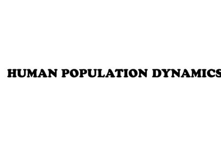HUMAN POPULATION DYNAMICS. Unit Overview Questions What is the history of human population growth, and how many people are likely to be here by 2050?