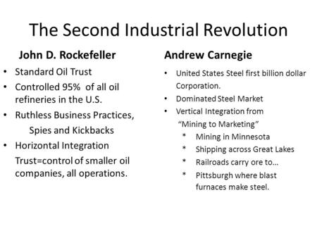 The Second Industrial Revolution John D. Rockefeller Standard Oil Trust Controlled 95% of all oil refineries in the U.S. Ruthless Business Practices, Spies.