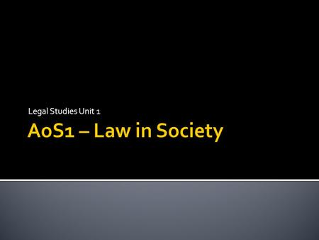 Legal Studies Unit 1 AoS1 – Law in Society.