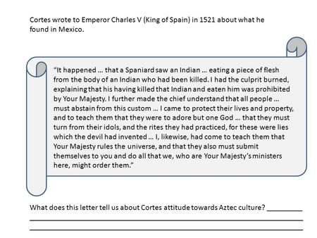 "Cortes wrote to Emperor Charles V (King of Spain) in 1521 about what he found in Mexico. ""It happened … that a Spaniard saw an Indian … eating a piece."