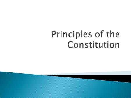  The constitution was planned on certain principles (basic truth, law, or assumption)  The 6 principles are ◦ Popular Sovereignty ◦ Limited Government.