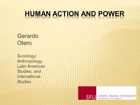 Gerardo Otero Sociology/ Anthropology, Latin American Studies, and International Studies.