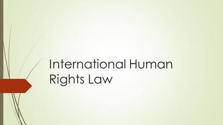International Human Rights Law. Where, after all, do universal human rights begin? In small places, close to home—so close and so small that they cannot.