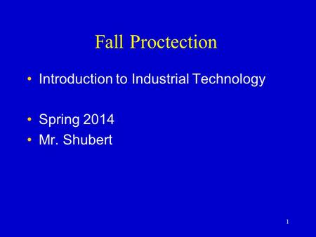 Fall Proctection Introduction to Industrial Technology Spring 2014 Mr. Shubert 1.
