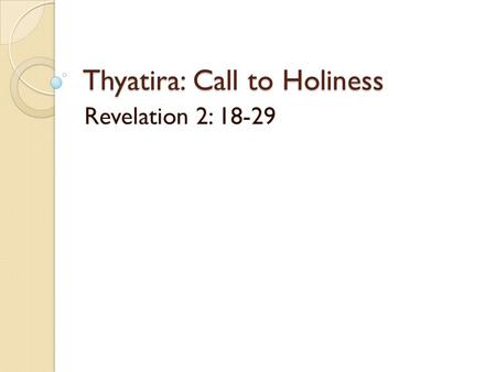 Thyatira: Call to Holiness Revelation 2: 18-29.