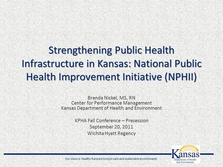 Our vision is 'healthy Kansans living in safe and sustainable environments'. Strengthening Public Health Infrastructure in Kansas: National Public Health.