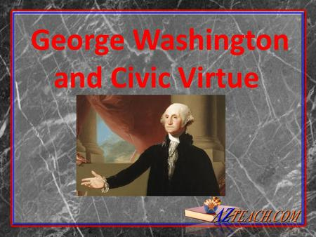 George Washington and Civic Virtue .