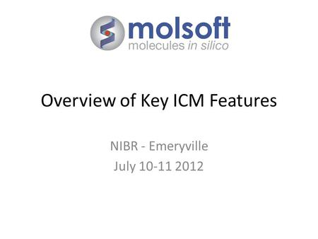Overview of Key ICM Features NIBR - Emeryville July 10-11 2012.