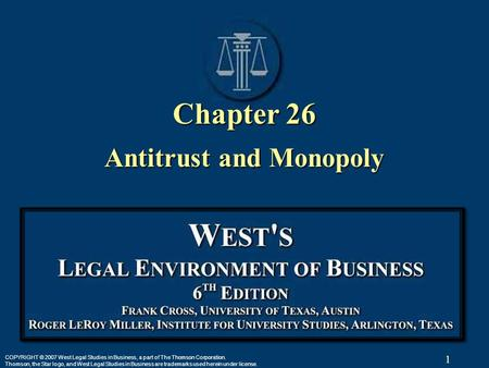 1 COPYRIGHT © 2007 West Legal Studies in Business, a part of The Thomson Corporation. Thomson, the Star logo, and West Legal Studies in Business are trademarks.