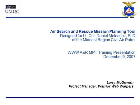 Air Search and Rescue Mission Planning Tool Designed for Lt. Col. Daniel Melendez, PhD of the Mideast Region Civil Air Patrol WWW A&R MPT Training Presentation.