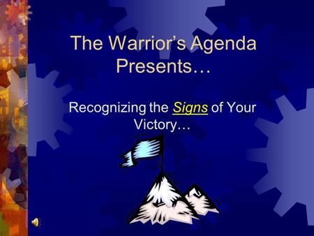 The Warrior's Agenda Presents… Recognizing the Signs of Your Victory…