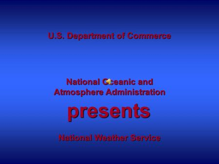 U.S. Department of Commerce National Oceanic and Atmosphere Administration National Weather Service presents.