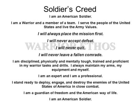 WARRIOR ETHOS Soldier's Creed I am an American Soldier. I am a Warrior and a member of a team. I serve the people of the United States and live the Army.