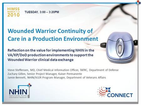 Wounded Warrior Continuity of Care in a Production Environment Reflection on the value for implementing NHIN in the VA/KP/DoD production environments to.