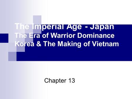 The Imperial Age - Japan The Era of Warrior Dominance Korea & The Making of Vietnam Chapter 13.