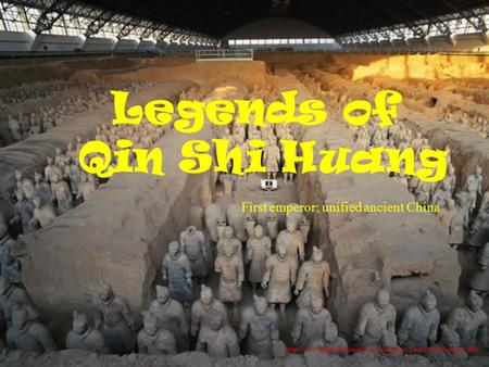 Legends of Qin Shi Huang First emperor; unified ancient China.