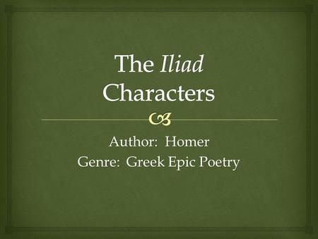 Author: Homer Genre: Greek Epic Poetry
