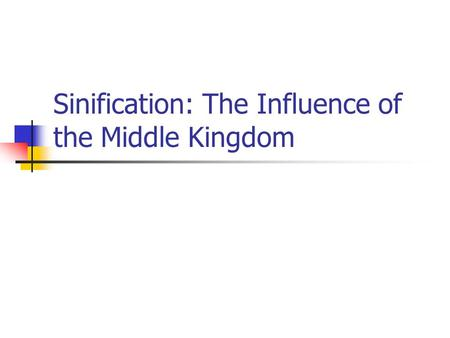 Sinification: The Influence of the Middle Kingdom.
