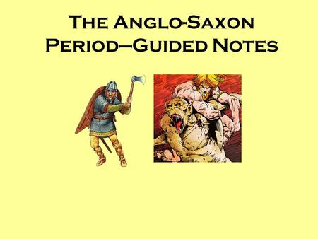 The Anglo-Saxon Period—Guided Notes