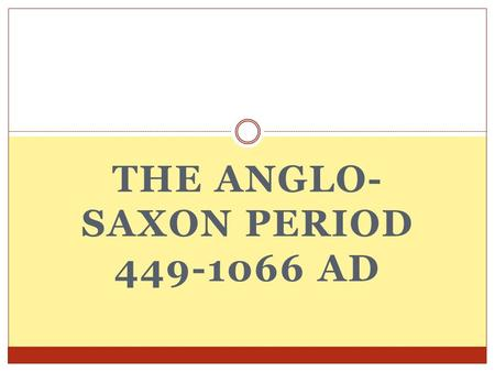 THE ANGLO- SAXON PERIOD 449-1066 AD. The Anglo-Saxon Period 449-1066 AD The island we now call Britain was home to the Celtic people. In 449, they were.