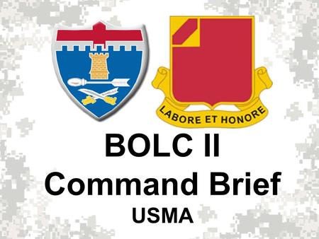 BOLC II Command Brief USMA. Basic Officer Leader Course (BOLC II) Train, educate, and acculturate Second Lieutenants to develop competent, confident,