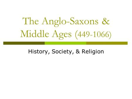 The Anglo-Saxons & Middle Ages ( )