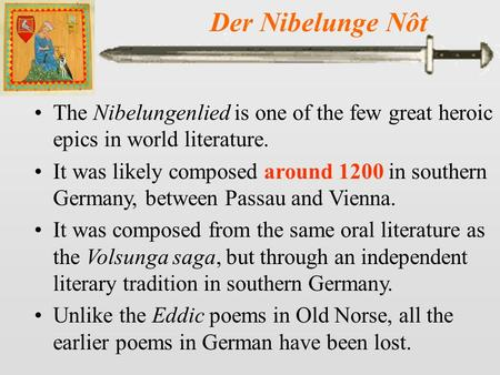 Der Nibelunge Nôt The Nibelungenlied is one of the few great heroic epics in world literature. It was likely composed around 1200 in southern Germany,