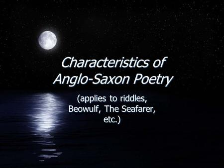 Characteristics of Anglo-Saxon Poetry (applies to riddles, Beowulf, The Seafarer, etc.)