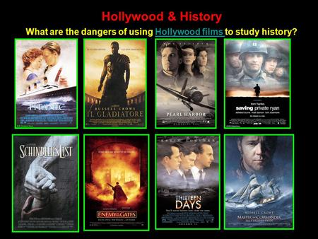 Hollywood & History What are the dangers of using Hollywood films to study history?Hollywood films.