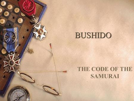 "BUSHIDO THE CODE OF THE SAMURAI. THE CODE  The Japanese word Bushido comes from the terms bushi, which means ""warrior"" and do, which means ""way"".  This."