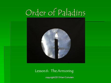 Order of Paladins Lesson 6: The Armoring copyright 2013 Kerr Cuhulain.