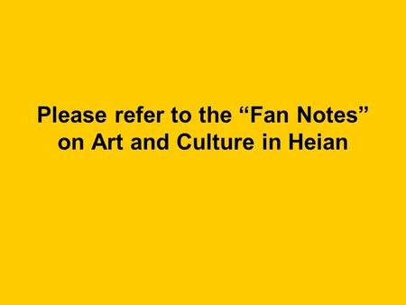 "Please refer to the ""Fan Notes"" on Art and Culture in Heian."