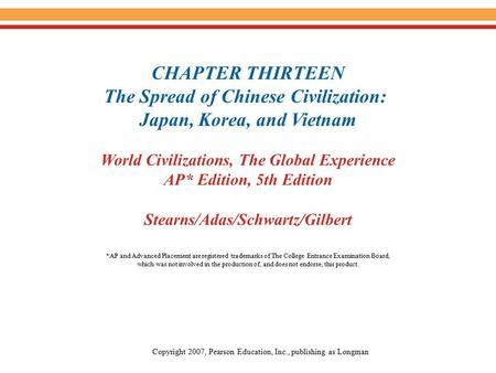 CHAPTER THIRTEEN The Spread of Chinese Civilization: Japan, Korea, and Vietnam World Civilizations, The Global Experience AP* Edition, 5th Edition Stearns/Adas/Schwartz/Gilbert.