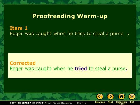 Proofreading Warm-up Item 1 Roger was caught when he tries to steal a purse Corrected Roger was caught when he tried to steal a purse.